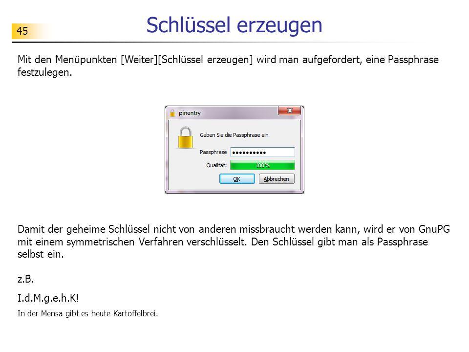 Schlüssel erzeugen Mit den Menüpunkten [Weiter][Schlüssel erzeugen] wird man aufgefordert, eine Passphrase festzulegen.